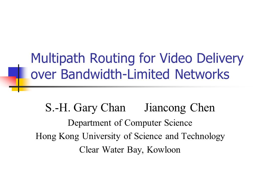 Multipath Routing for Video Delivery over Bandwidth-Limited Networks S.-H.