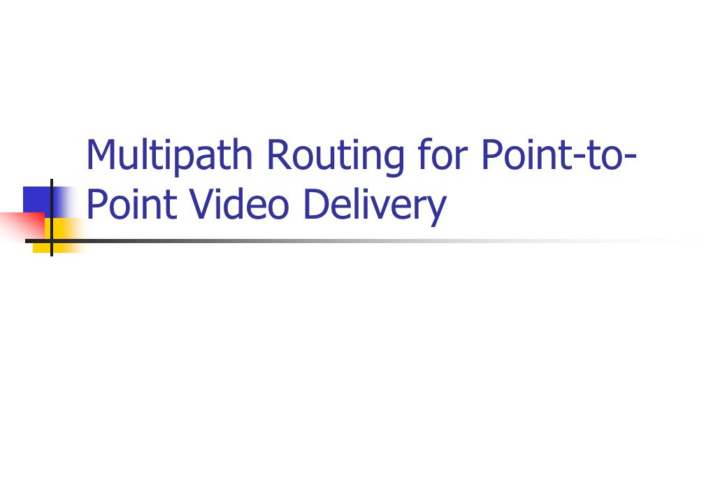Multipath Routing for Point-to- Point Video Delivery