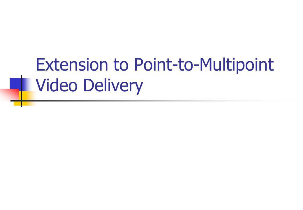 Extension to Point-to-Multipoint Video Delivery