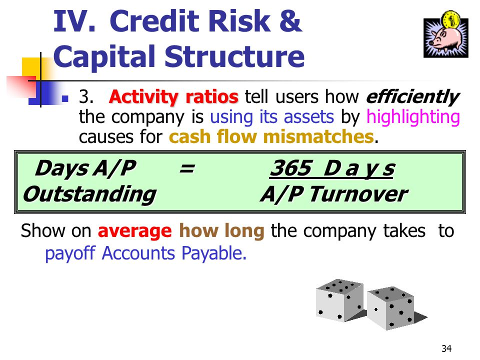 33 e. This ratio, and its counterpart that follows, helps analysts understand the companys pattern of payment to suppliers. IV. Credit Risk & Capital