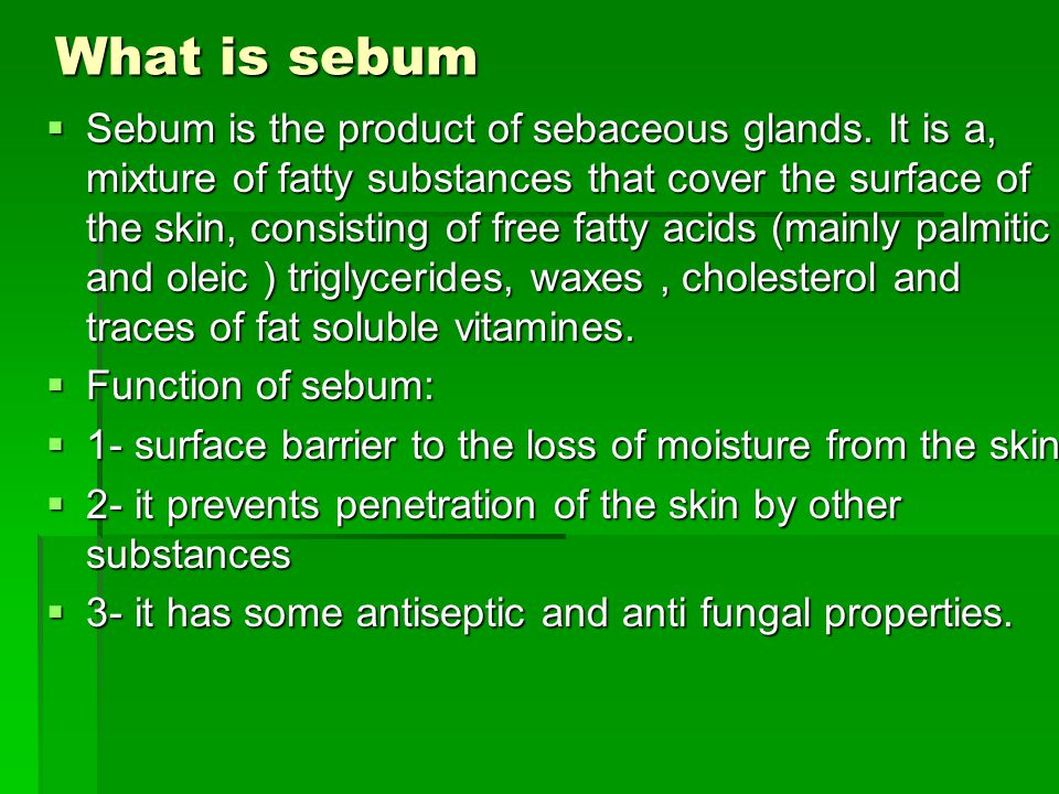 What is sebum Sebum is the product of sebaceous glands. It is a, mixture of fatty substances that cover the surface of the skin, consisting of free fa