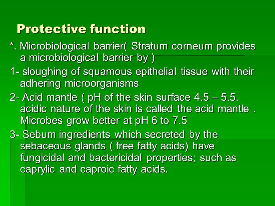 Protective function *. Microbiological barrier( Stratum corneum provides a microbiological barrier by ) 1- sloughing of squamous epithelial tissue wit