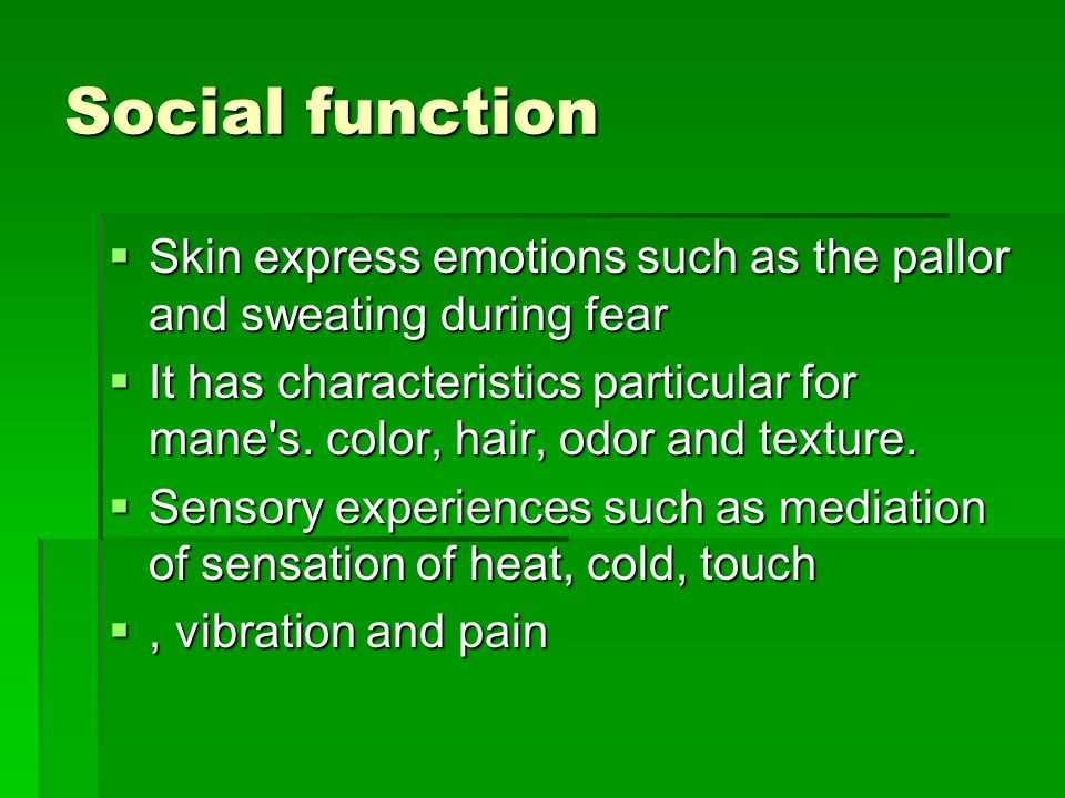 Social function Skin express emotions such as the pallor and sweating during fear Skin express emotions such as the pallor and sweating during fear It