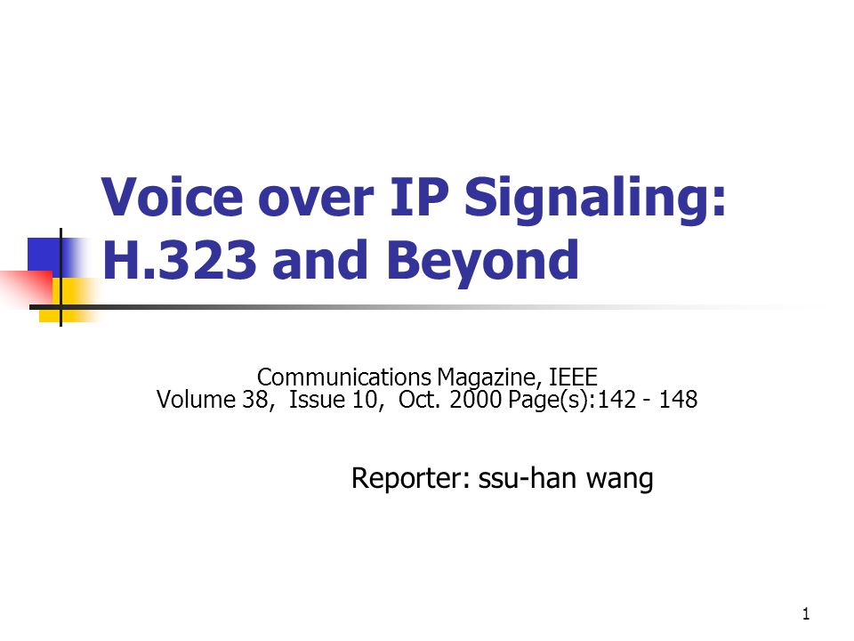 1 Voice over IP Signaling: H.323 and Beyond Communications Magazine, IEEE Volume 38, Issue 10, Oct.