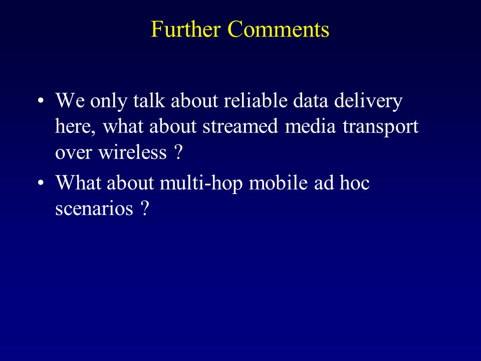 Further Comments We only talk about reliable data delivery here, what about streamed media transport over wireless .