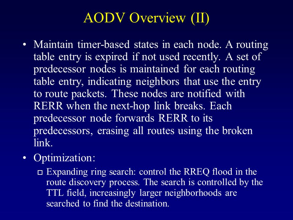 AODV Overview (II) Maintain timer-based states in each node.