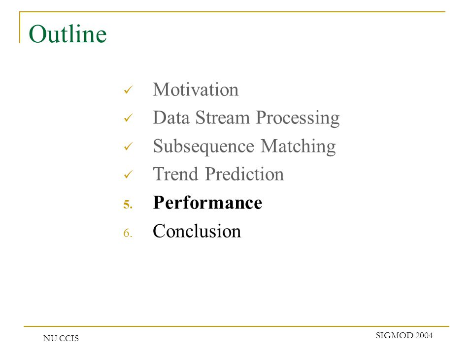 NU CCIS SIGMOD 2004 Outline Motivation Data Stream Processing Subsequence Matching Trend Prediction 5.