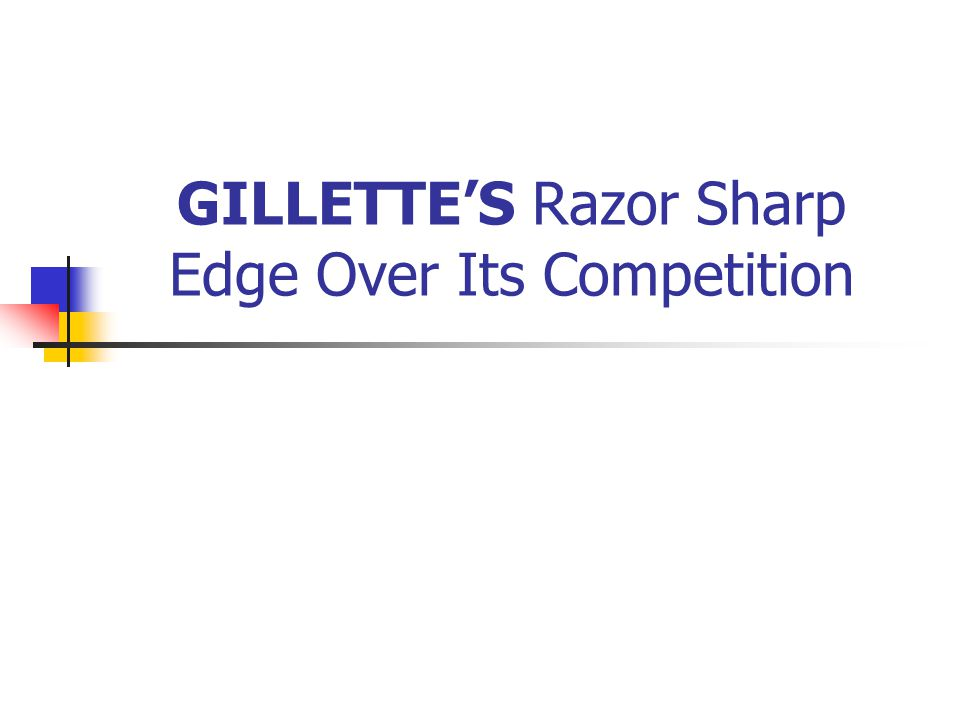 GILLETTES Razor Sharp Edge Over Its Competition