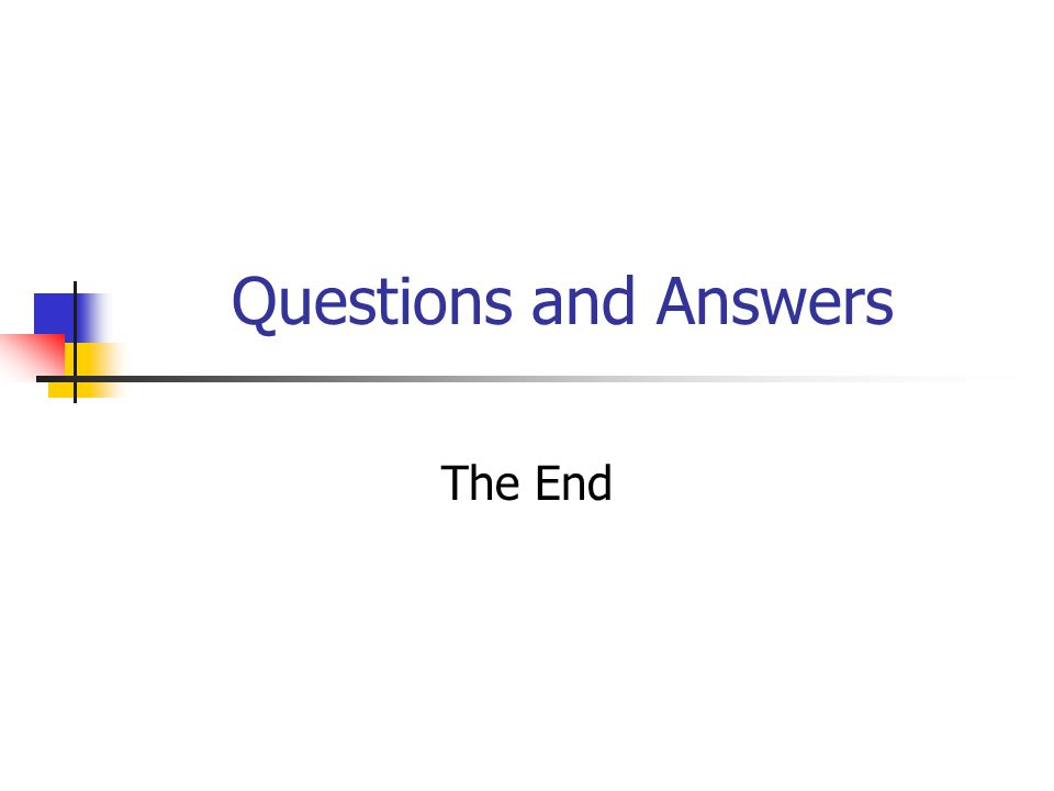 Questions and Answers The End