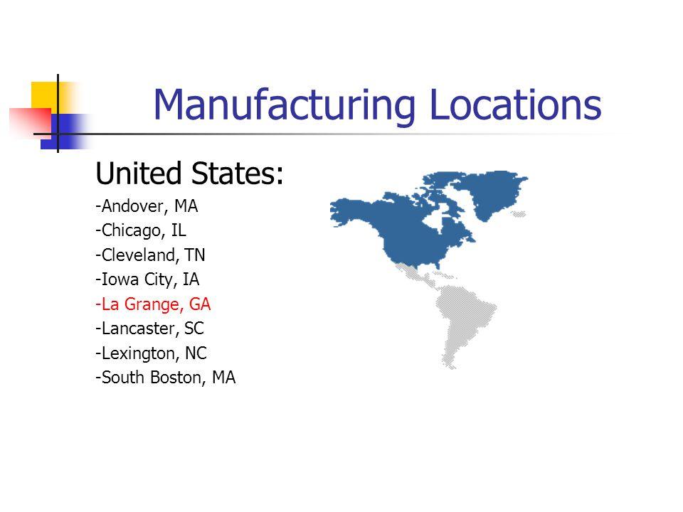 Manufacturing Locations United States: -Andover, MA -Chicago, IL -Cleveland, TN -Iowa City, IA -La Grange, GA -Lancaster, SC -Lexington, NC -South Bos