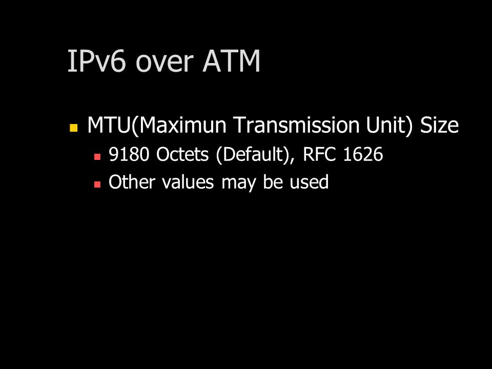 IPv6 over ATM MTU(Maximun Transmission Unit) Size 9180 Octets (Default), RFC 1626 Other values may be used