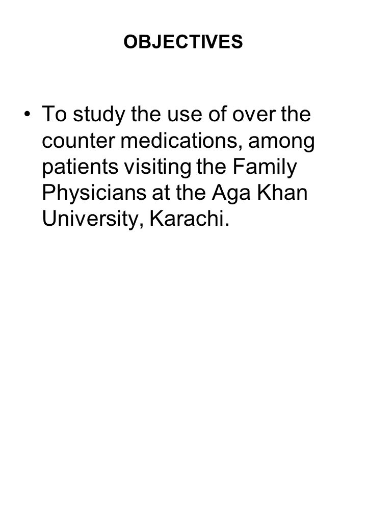 OBJECTIVES To study the use of over the counter medications, among patients visiting the Family Physicians at the Aga Khan University, Karachi.