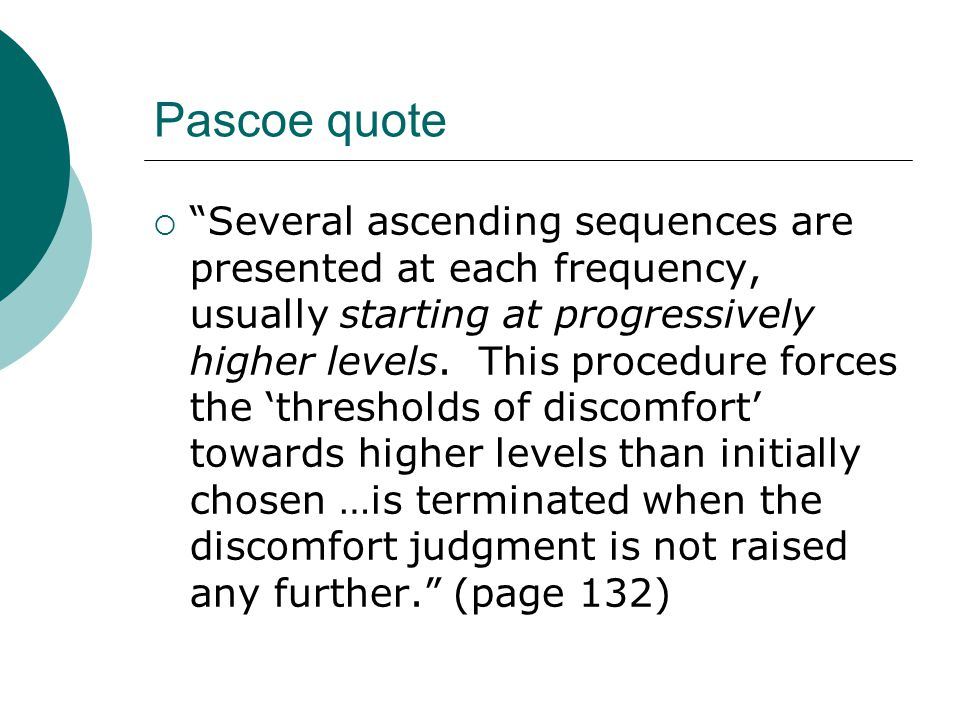Pascoe quote Several ascending sequences are presented at each frequency, usually starting at progressively higher levels. This procedure forces the t