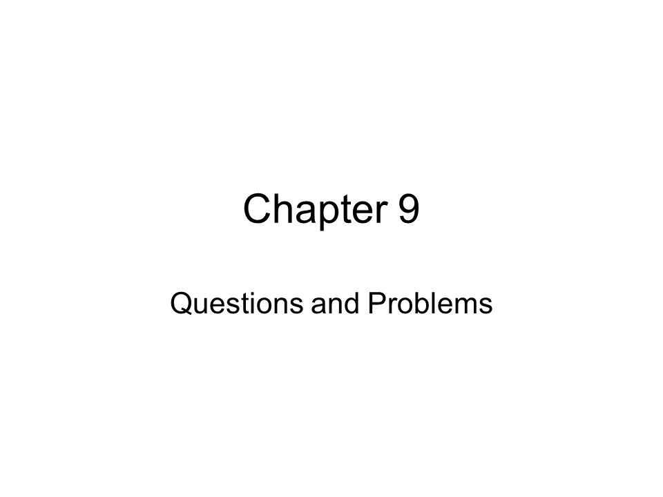 Chapter 9 Questions and Problems