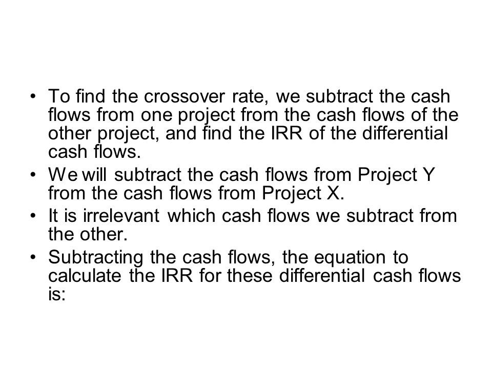 To find the crossover rate, we subtract the cash flows from one project from the cash flows of the other project, and find the IRR of the differential