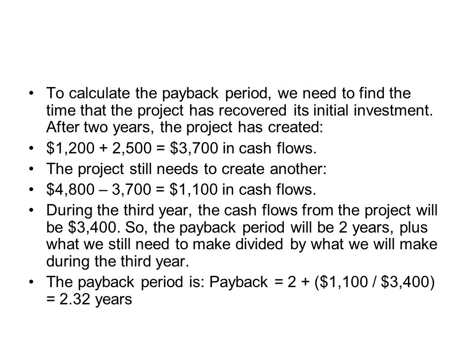 To calculate the payback period, we need to find the time that the project has recovered its initial investment. After two years, the project has crea