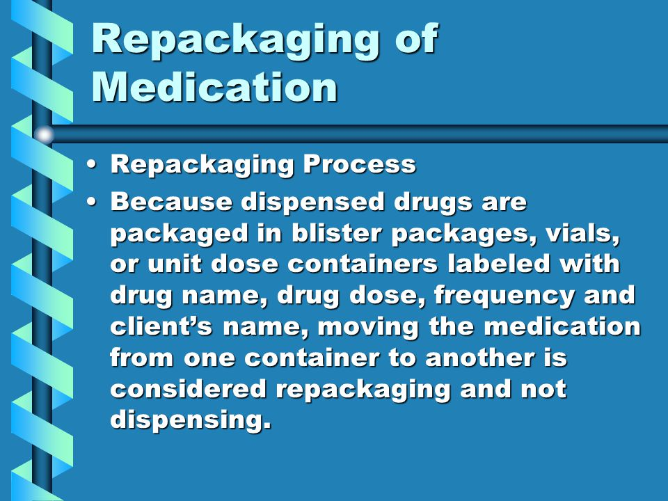 Repackaging of Medication Repackaging ProcessRepackaging Process Because dispensed drugs are packaged in blister packages, vials, or unit dose contain