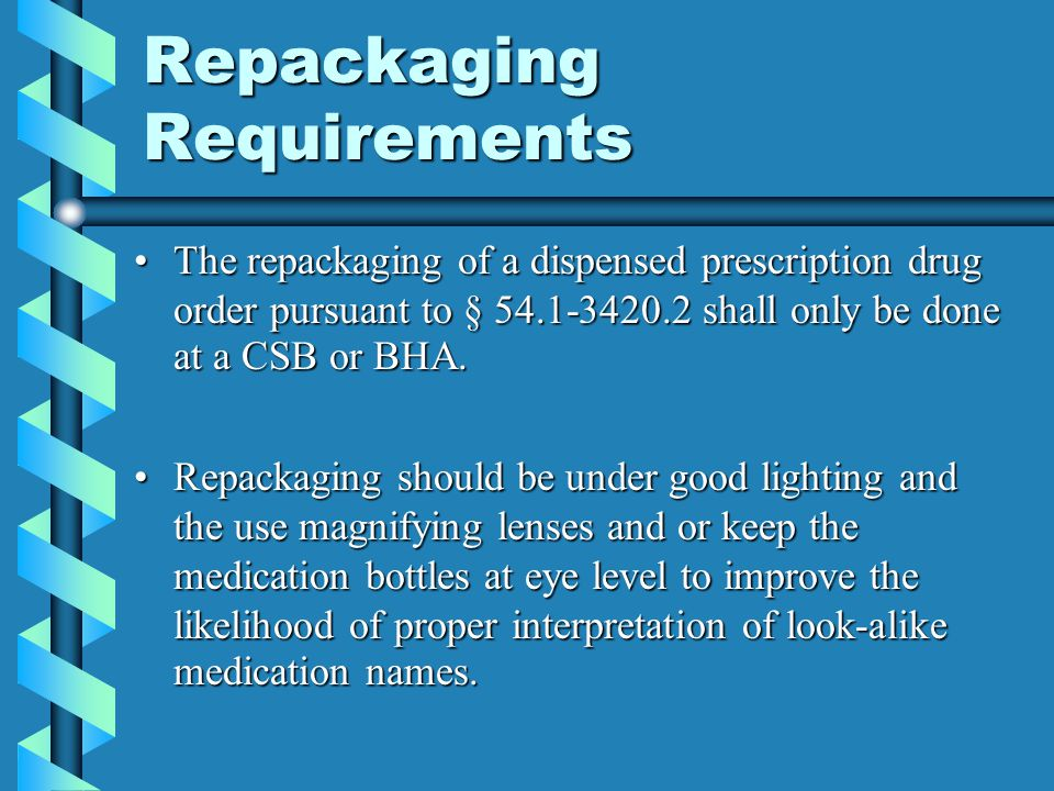 Repackaging Requirements The repackaging of a dispensed prescription drug order pursuant to § 54.1-3420.2 shall only be done at a CSB or BHA.The repac
