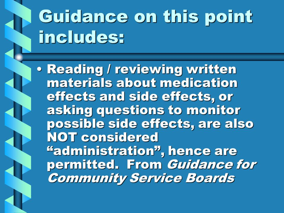 Guidance on this point includes: Reading / reviewing written materials about medication effects and side effects, or asking questions to monitor possi