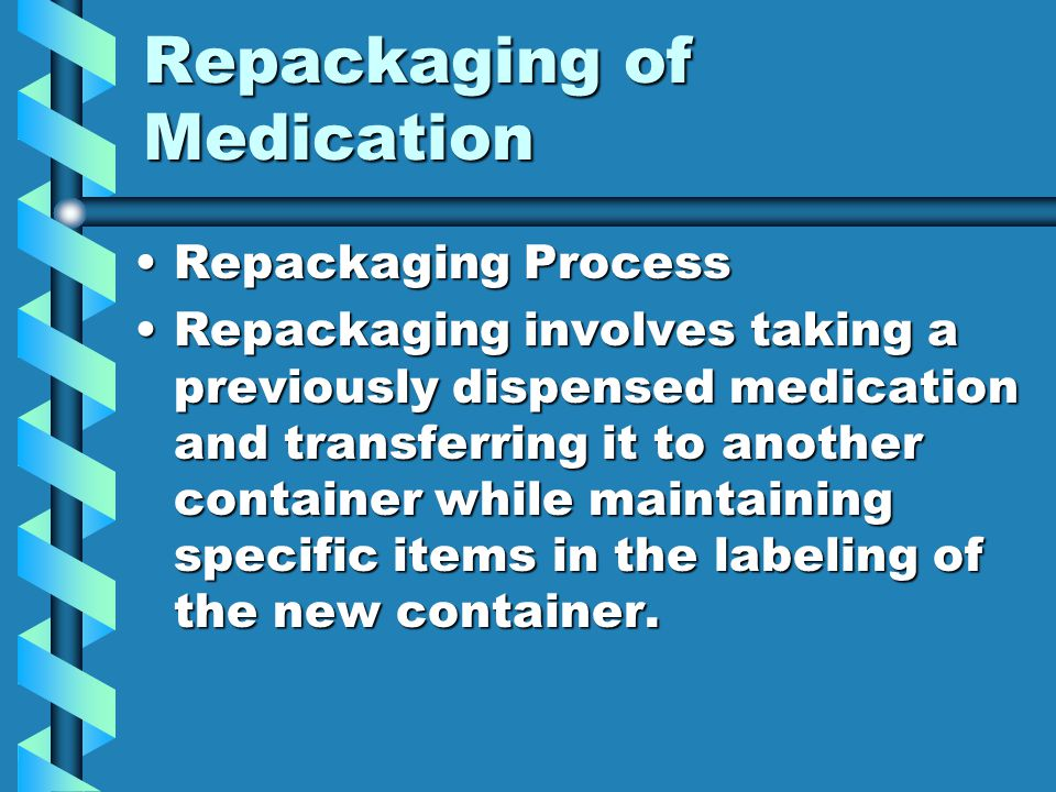 Repackaging of Medication Repackaging ProcessRepackaging Process Repackaging involves taking a previously dispensed medication and transferring it to