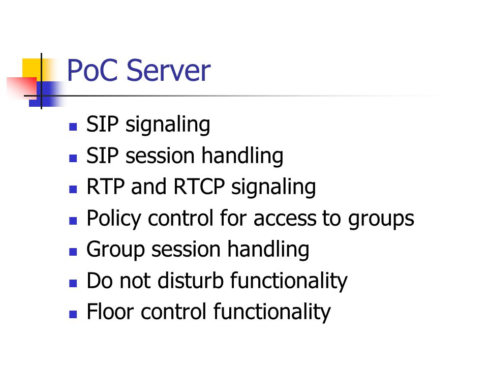 PoC Server SIP signaling SIP session handling RTP and RTCP signaling Policy control for access to groups Group session handling Do not disturb functio
