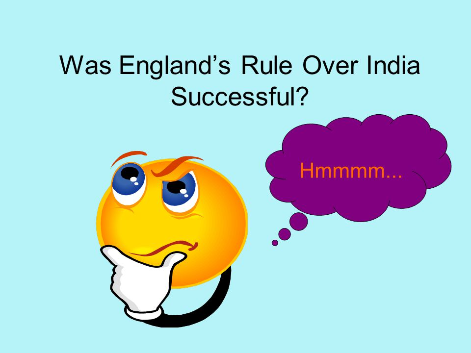 Was Englands Rule Over India Successful? Hmmmm...