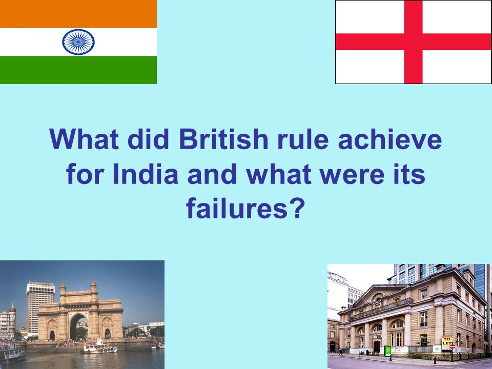 What did British rule achieve for India and what were its failures?