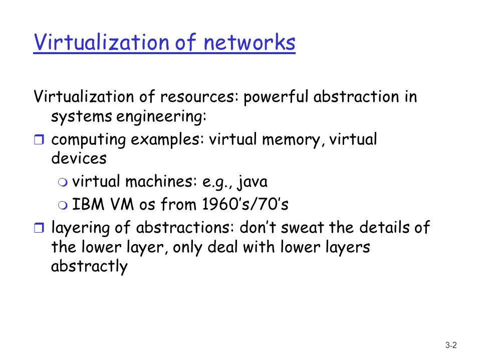 3-2 Virtualization of networks Virtualization of resources: powerful abstraction in systems engineering: r computing examples: virtual memory, virtual