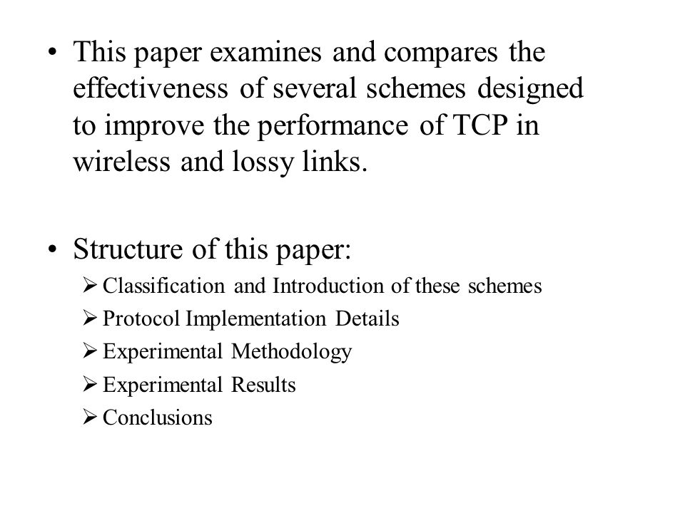 This paper examines and compares the effectiveness of several schemes designed to improve the performance of TCP in wireless and lossy links.