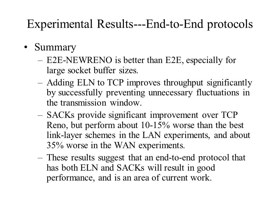 Experimental Results---End-to-End protocols Summary –E2E-NEWRENO is better than E2E, especially for large socket buffer sizes.