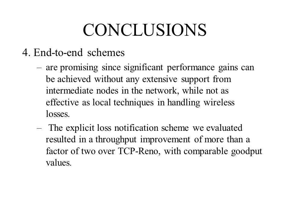 CONCLUSIONS 4. End-to-end schemes –are promising since significant performance gains can be achieved without any extensive support from intermediate n
