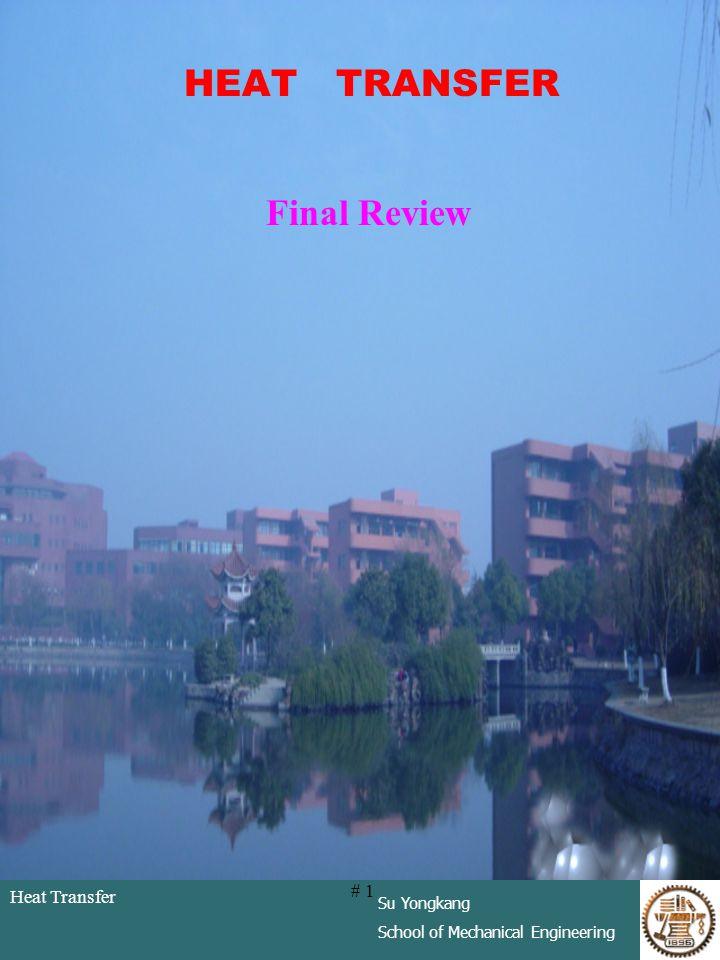 Heat Transfer Su Yongkang School of Mechanical Engineering # 1 HEAT TRANSFER Final Review