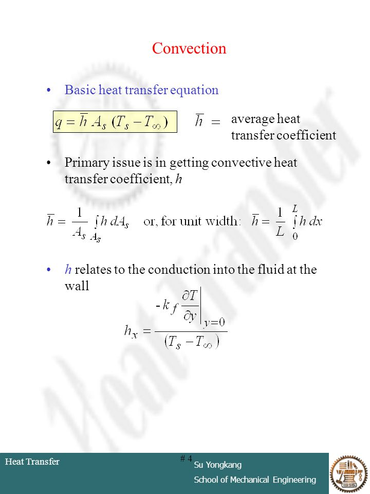 Heat Transfer Su Yongkang School of Mechanical Engineering # 4 Convection Basic heat transfer equation Primary issue is in getting convective heat tra