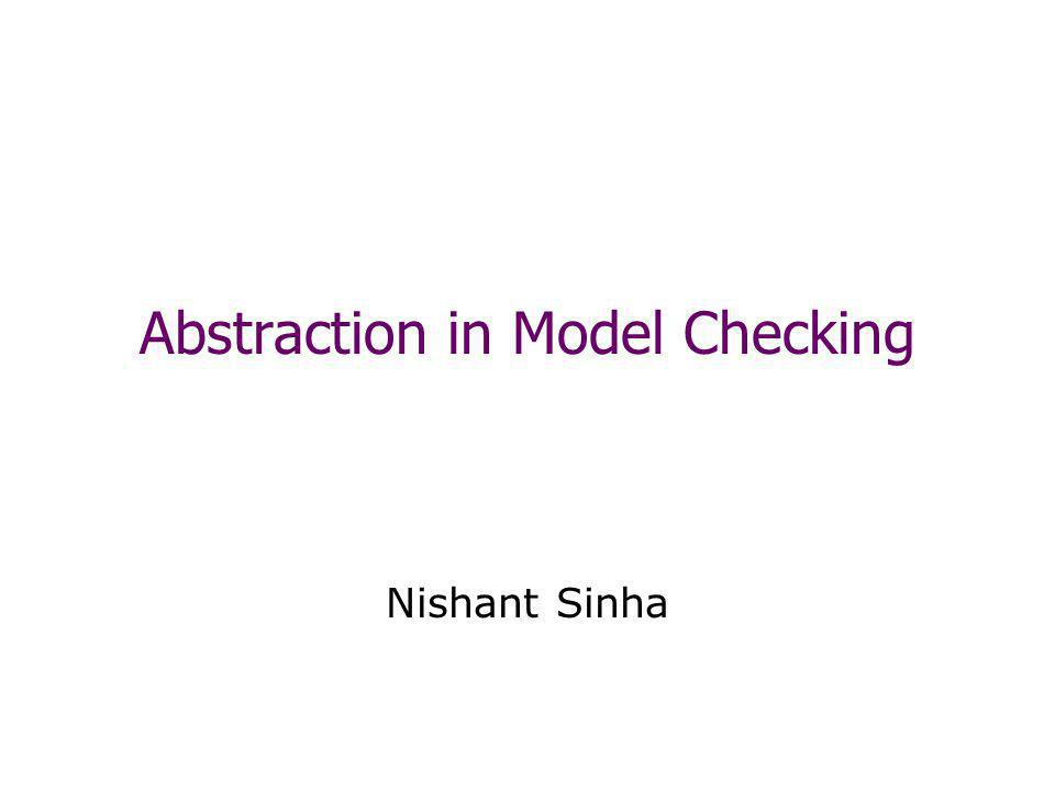 Abstraction in Model Checking Nishant Sinha