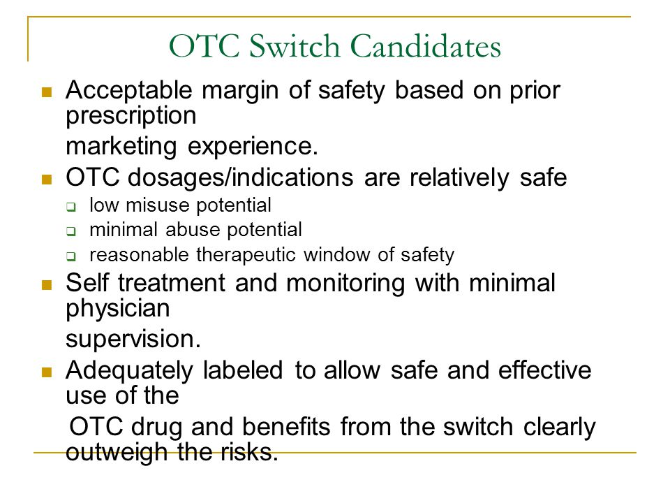 OTC Switch Candidates Acceptable margin of safety based on prior prescription marketing experience.