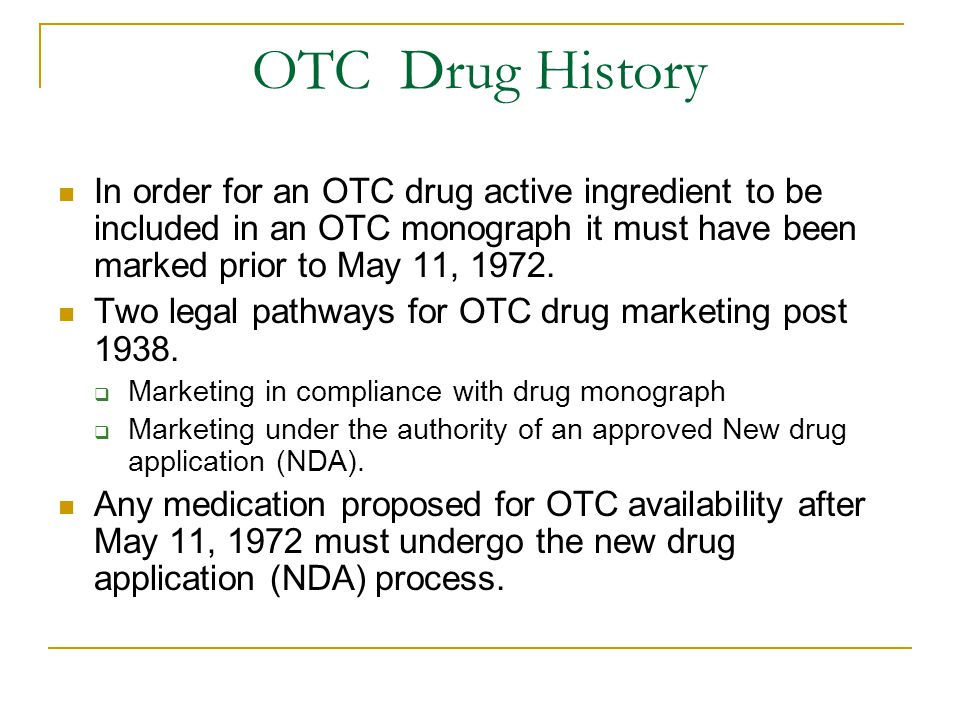 OTC Drug History In order for an OTC drug active ingredient to be included in an OTC monograph it must have been marked prior to May 11, 1972.
