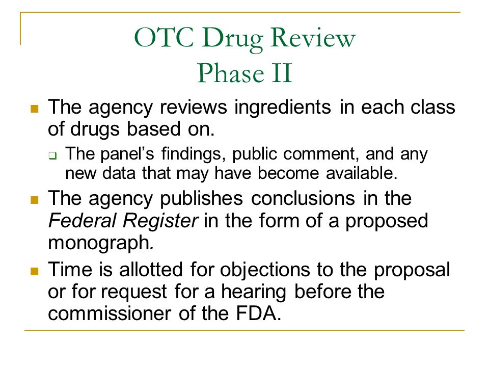 OTC Drug Review Phase II The agency reviews ingredients in each class of drugs based on.