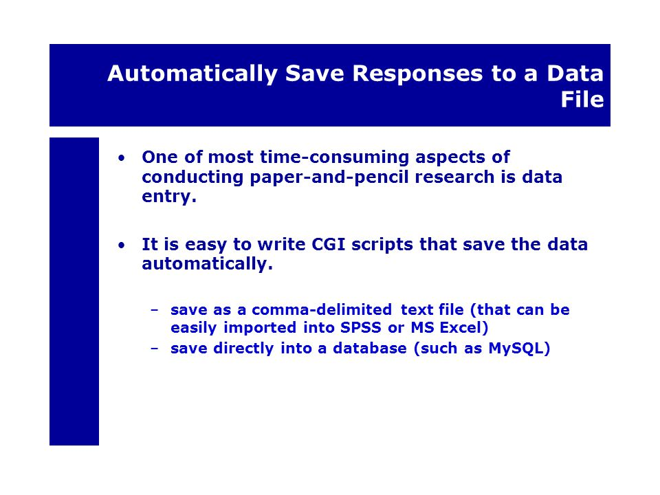 Automatically Save Responses to a Data File One of most time-consuming aspects of conducting paper-and-pencil research is data entry. It is easy to wr