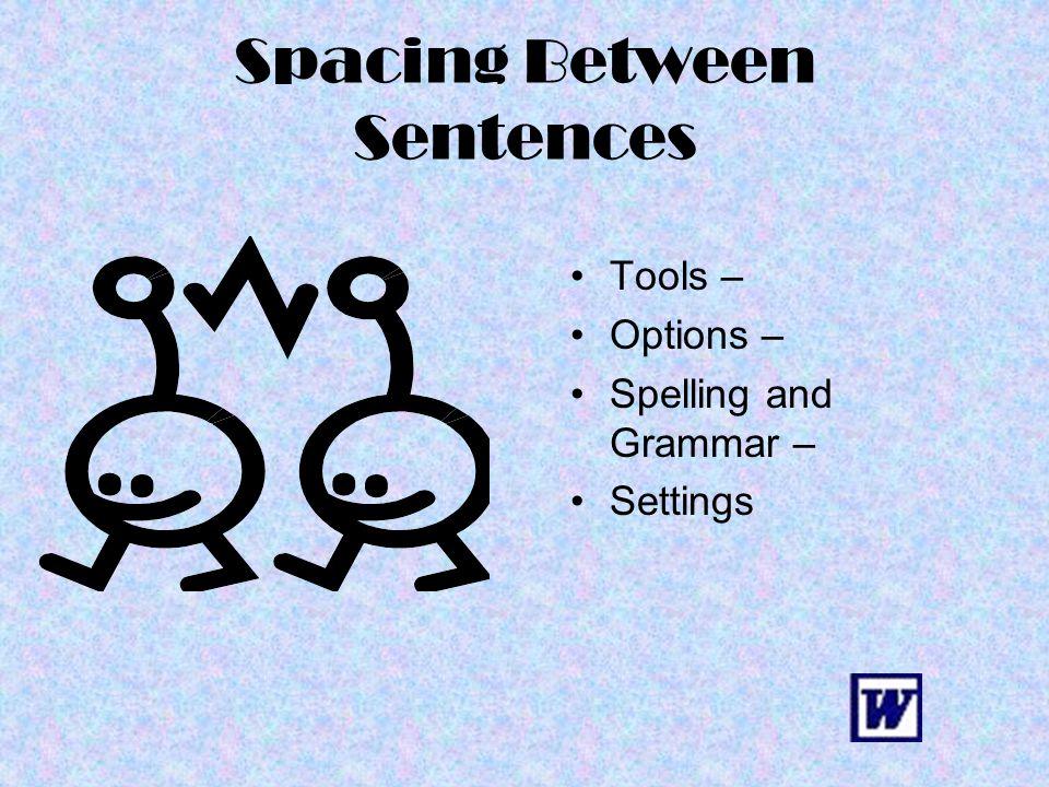 Spacing Between Sentences Tools – Options – Spelling and Grammar – Settings