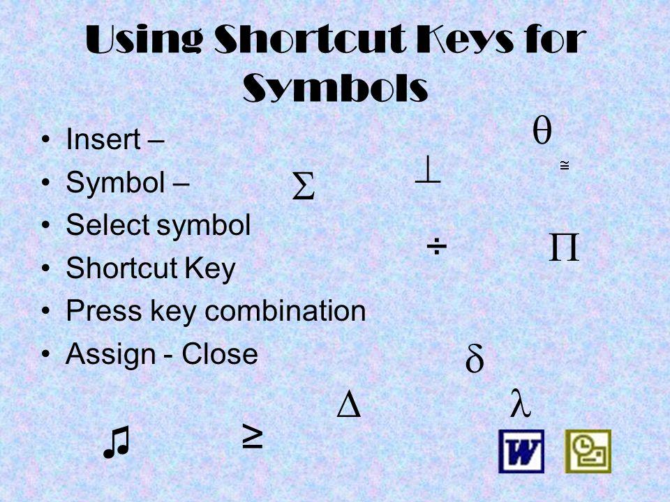 Using Shortcut Keys for Symbols Insert – Symbol – Select symbol Shortcut Key Press key combination Assign - Close ÷
