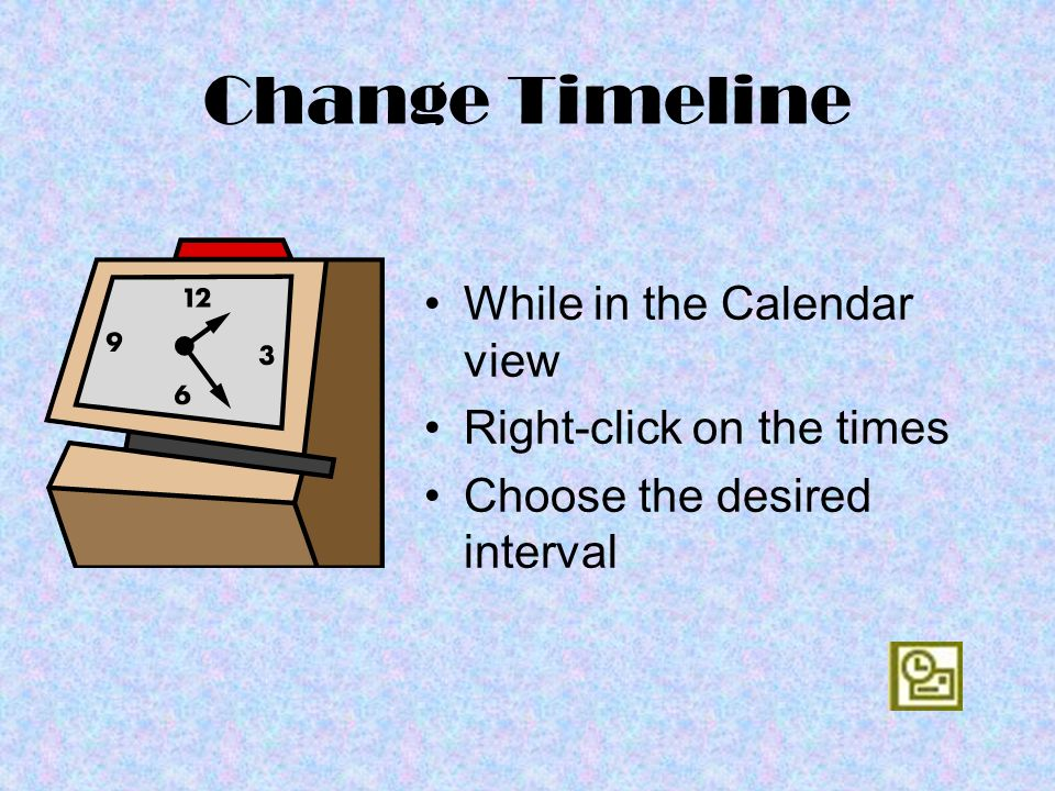 Change Timeline While in the Calendar view Right-click on the times Choose the desired interval