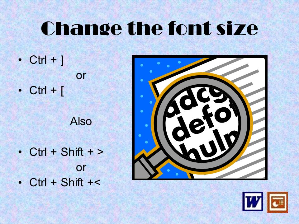 Change the font size Ctrl + ] or Ctrl + [ Also Ctrl + Shift + > or Ctrl + Shift +<