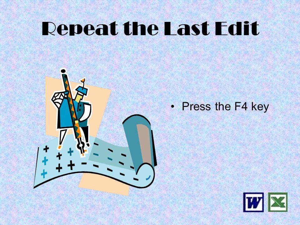 Repeat the Last Edit Press the F4 key