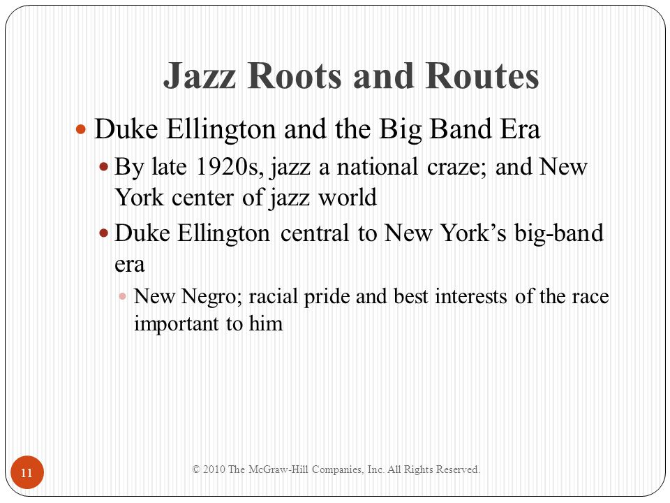 Jazz Roots and Routes Duke Ellington and the Big Band Era By late 1920s, jazz a national craze; and New York center of jazz world Duke Ellington centr