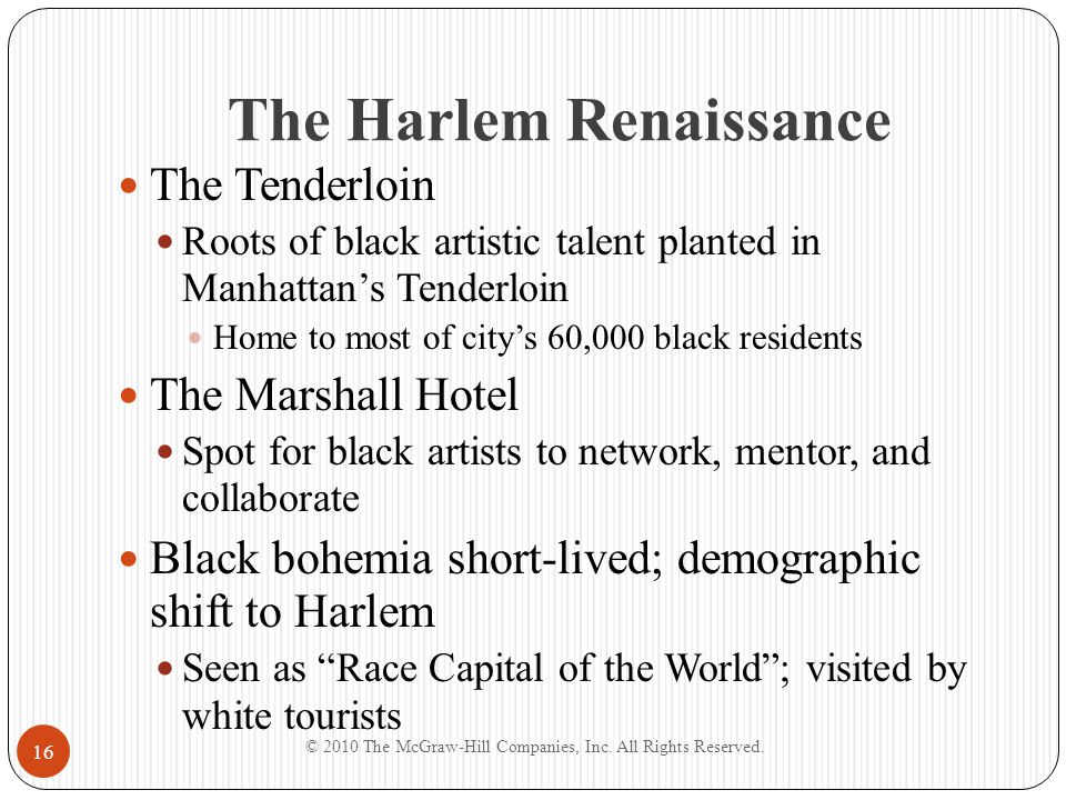 The Harlem Renaissance The Tenderloin Roots of black artistic talent planted in Manhattans Tenderloin Home to most of citys 60,000 black residents The