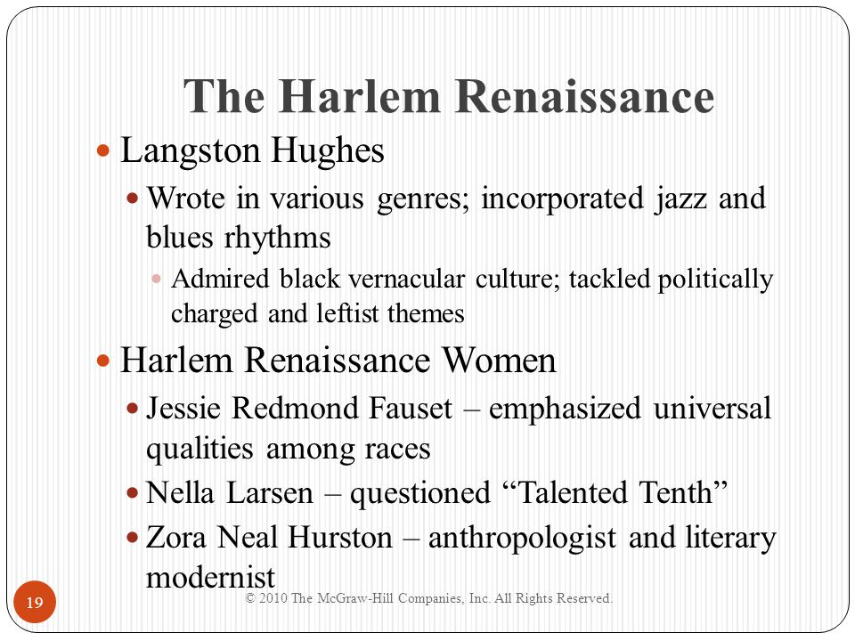 The Harlem Renaissance Langston Hughes Wrote in various genres; incorporated jazz and blues rhythms Admired black vernacular culture; tackled politica