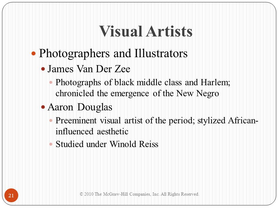 Visual Artists Photographers and Illustrators James Van Der Zee Photographs of black middle class and Harlem; chronicled the emergence of the New Negr