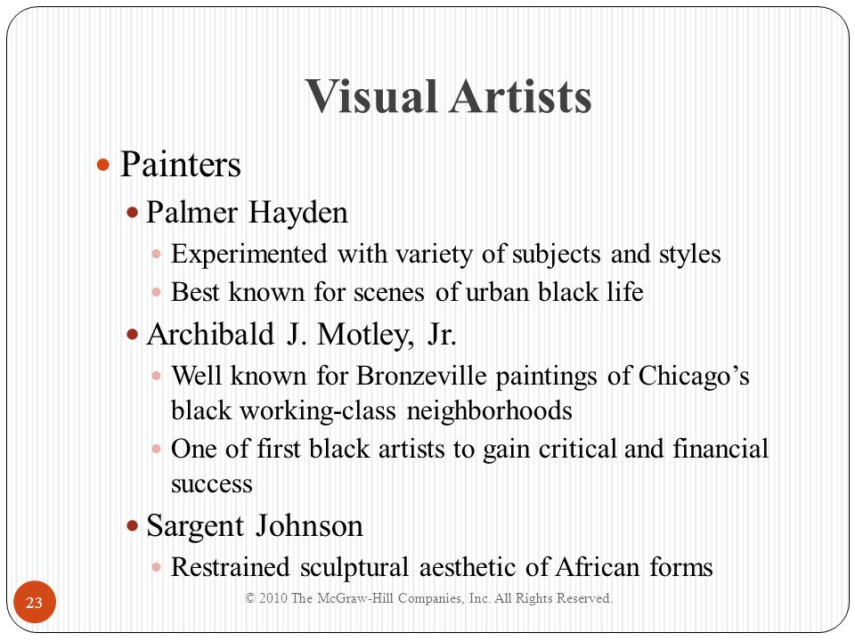 Visual Artists Painters Palmer Hayden Experimented with variety of subjects and styles Best known for scenes of urban black life Archibald J. Motley,