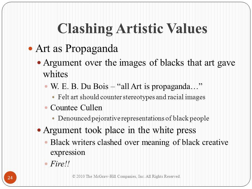 Clashing Artistic Values Art as Propaganda Argument over the images of blacks that art gave whites W. E. B. Du Bois – all Art is propaganda… Felt art