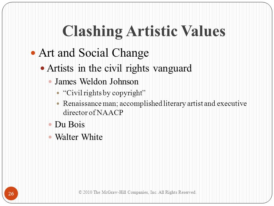 Clashing Artistic Values Art and Social Change Artists in the civil rights vanguard James Weldon Johnson Civil rights by copyright Renaissance man; ac
